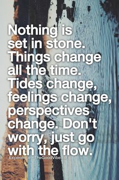 Nothing is set in stone. things change all the time. tides change, feelings change, perspectives change. Don't worry, just go with the flow.
