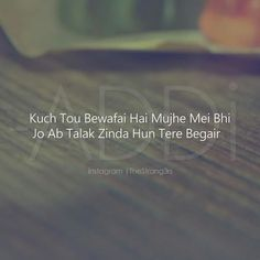 Kuch toh Bewafai hai Mujhe me bhi.. Jo ab talak zinda hun tere begair.