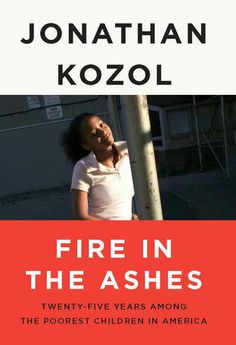 Jonathan Kozol  Fire in the Ashes January 17, 2013