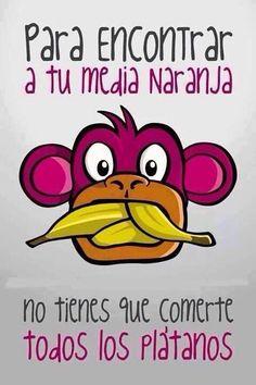 #funny XD para encontrar a tu media naranja no tienes que comerte todos los plátanos XD