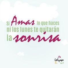 Si amas lo que haces, ni los lunes te quitarán la sonrisa... #Coach #CoEquipo #Lunes