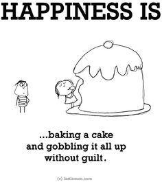 """""""Happiness is...baking and gobbling a cake without guilt"""" quote via www.LastLemon.com"""