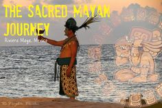 A photo journal of the Sacred Mayan Journey hosted by Xcaret in Playa del Carmen, Mexico. Ancient ceremony to receive a divine message from Goddess Ixchel