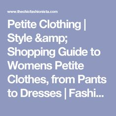 Petite Clothing | Style & Shopping Guide to Womens Petite Clothes, from Pants to Dresses | Fashion Advice on How to Look Taller