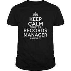 Keep Calm And Let The Records Manager Handle It T Shirt, Hoodie Records Manager