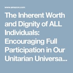 The Inherent Worth and Dignity of ALL Individuals: Encouraging Full Participation in Our Unitarian Universalist Congregations