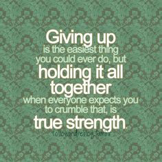 Giving up is the easiest thing you could ever do....    Don't know who this was written by:  (kindaa need followers plz follow me :)