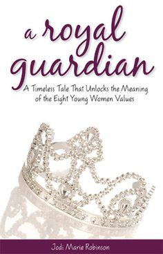 A Royal Guardian: A Timeless Tale That Unlocks the Meaning of the Eight Young Women Values. Perfect gift for when they turn
