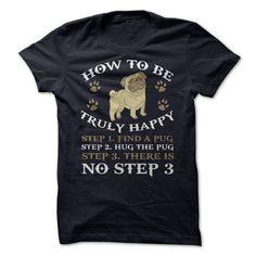 Hug Pug to be truly happy T-Shirt Hoodie Sweatshirts eae. Check price ==► http://graphictshirts.xyz/?p=104002