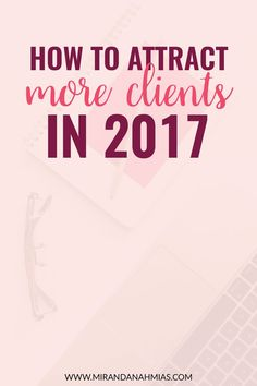 How to Attract More Clients in 2017 // Miranda Nahmias | virtual assistant | small business resources