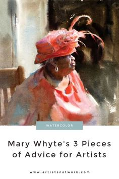 You might be surprised at the 3 things Mary Whyte tells her students when they ask how to become an artist. Shown: Red Hat (watercolor, 16×17) by Mary Whyte