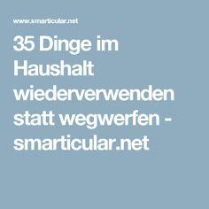 35 Dinge im Haushalt wiederverwenden statt wegwerfen - smarticular.net