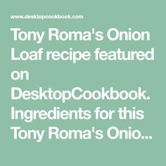 Tony Roma's Onion Loaf recipe featured on DesktopCookbook. Ingredients for this Tony Roma's Onion Loaf recipe include 6 white onions, sliced and separated into rings, 1 cup milk, 3 eggs, beaten, and salt, to taste. Create your own online recipe box.