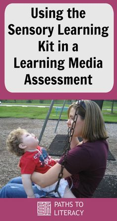 Tips to use the Sensory Learning Kit (SLK) in a Learning Media Assessment (LMA) with students with significant multiple disabilities