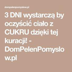 3 DNI wystarczą by oczyścić ciało z CUKRU dzięki tej kuracji! - DomPelenPomyslow.pl Healthy Life, Healthy Living, Health And Beauty, Diabetes, Remedies, Health Fitness, Food And Drink, Cooking, Detox Waters