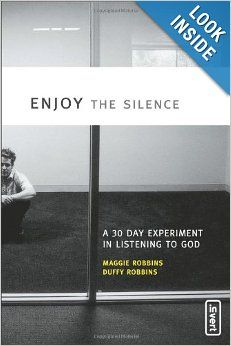 Enjoy the Silence: A 30- Day Experiment in Listening to God (invert): Maggie Robbins, Duffy Robbins: 9780310259916: Amazon.com: Books