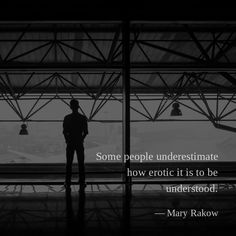 Some people underestimate how erotic it is to be understood. — Mary Rakow