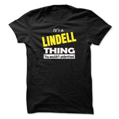 ITS A LINDELL THING....YOU WOULDNT UNDERSTAND! https://www.sunfrog.com/LifeStyle/ITS-A-LINDELL-THINGYOU-WOULDNT-UNDERSTAND.html?46568