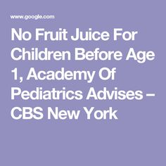 No Fruit Juice For Children Before Age 1, Academy Of Pediatrics Advises – CBS New York