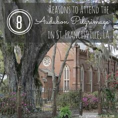 8 Reasons to Attend the Audubon Pilgrimage in St. Francisville, Louisiana - My Big Fat Happy Life