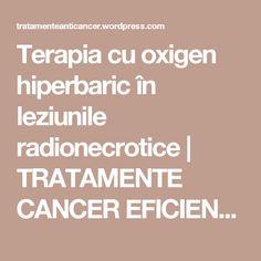 Terapia cu oxigen hiperbaric în leziunile radionecrotice | TRATAMENTE CANCER EFICIENTE, NON - toxice