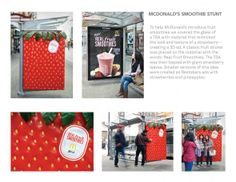 To help McDonald's introduce fruit smoothies we covered the glass of a TSA with material that mimicked the look and texture of a strawberry – creating a 3D ad. A classic fruit sticker was placed on the material with the words: Real Fruit Smoothies. The TSA was then topped with giant strawberry leaves. Smaller versions of this idea were created as Restobars ads with strawberries and pineapples.