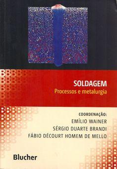 WAINER, Emílio; BRANDI, Sérgio Duarte; MELLO, Fábio Décourt Homem de (Coord.). Soldagem: processos e metalurgia. Vários colaboradores. reimpr. São Paulo: Blucher, 2013. 494 p. Inclui bibliografia; il. tab. quad.; 24cm. ISBN 9788521202387.  Palavras-chave: SOLDAGEM/Processos; METALURGIA; ENGENHARIA MECANICA; CORTE EM GAS; ARCO ELETRICO.  CDU 621.791 / W141s / reimpr. / 2013