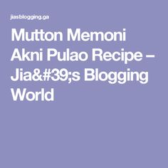 Mutton Memoni Akni Pulao Recipe – Jia's Blogging World