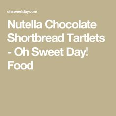 Nutella Chocolate Shortbread Tartlets - Oh Sweet Day! Food