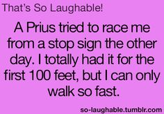 A Prius tried to race me from a stop sign the other day. I totally had it for the first 100 feet, but I can only walk so fast Haha Funny, Funny Memes, Jokes, Car Memes, Lol, Funny Shit, Funny Stuff, Hilarious, So Laughable