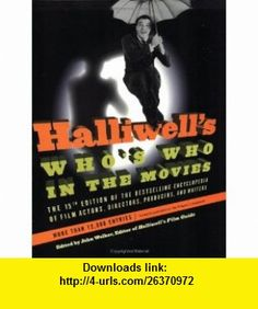 Halliwells Whos Who in the Movies, 15e The 15th Edition of the Bestselling Encyclopedia of Film, Actors, Directors, Producers, and Writers (9780060534233) Leslie Halliwell , ISBN-10: 0060534230  , ISBN-13: 978-0060534233 ,  , tutorials , pdf , ebook , torrent , downloads , rapidshare , filesonic , hotfile , megaupload , fileserve