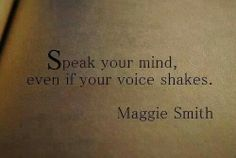 "Inspiration for Agnes ""Blue"" Merriweather --> Maggie Smith: ""Speak your mind, even if your voice shakes."""