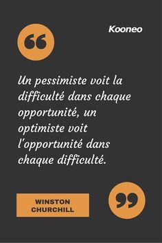"""""""Un pessimiste voit la difficulté dans chaque opportunité, un optimiste voit l'opportunité dans chaque difficulté."""" WINSTON CHURCHILL : www.kooneo.com"""