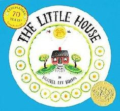 The Little House by Virginia Lee Burton -- One of my favorite books as a child.
