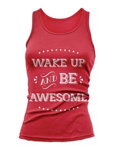 Tank or Tee Shirt   Wake Up Be Awesome  BlkWht by TheFitnessTeeCo, $14.99  https://www.etsy.com/listing/190110423/tank-or-tee-shirt-wake-up-be-awesome-blk?ref=sr_gallery_23&ga_order=date_desc&ga_view_type=gallery&ga_page=2&ga_search_type=all