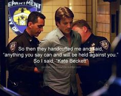 """""""So they handcuffed me and said, 'anything you say can and will be held against you.' So I said, 'Kate Beckett'"""" Richard Castle; Castle TV show quotes"""
