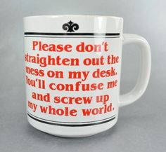 Please Don't Straighten The Mess on my Desk Funny Coffee Mug