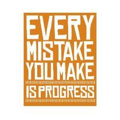 Every Mistake You Make Is Progress // by ThirdArrowForMyHeart