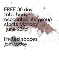 FREE Total Body 30 Day Accountability Group.  Starts Monday June 23rd.   Spaces limited. https://www.facebook.com/groups/666026163476354/