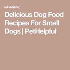 Delicious Dog Food Recipes For Small Dogs | PetHelpful