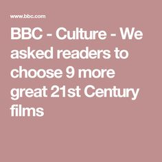 BBC - Culture - We asked readers to choose 9 more great 21st Century films