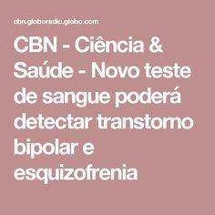 CBN - Ciência & Saúde - Novo teste de sangue poderá detectar transtorno bipolar e esquizofrenia