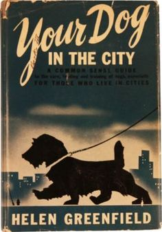Greenfield, Helen. Your Dog in the City (1945). 117 pages. Midcentury dog training manual for dog AND master. A great gift for the new dog owner. Jacket is not in great shape, but it is divine and a rare find. Will include reproduction overlay of spine and front cover, but it is easily removable if buyer prefers original