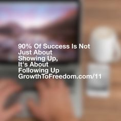 90% Of Success Is Not Just About Showing Up, Its About Following Up. http://GrowthToFreedom.com/11