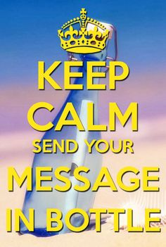 Keep calm send your Message in a bottle
