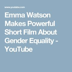 Emma Watson Makes Powerful Short Film About Gender Equality - YouTube
