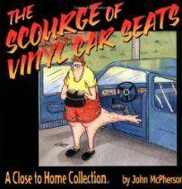 The Scourge of Vinyl Car Seats.  A Close to Home collection by John McPherson #GoComics #ClosetoHome