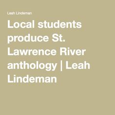 Local students produce St. Lawrence River anthology | Leah Lindeman