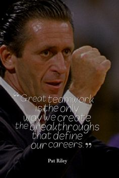 Great teamwork is the only way to create the breakthroughs that define our careers. - Pat Riley