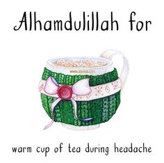 Alhamdulillah for warm cup of tea during headache. Islamic Prayer, Islamic Love Quotes, Islamic Inspirational Quotes, Religious Quotes, Alhumdulillah Quotes, Allah God, Allah Islam, Quran Wallpaper, Alhamdulillah For Everything